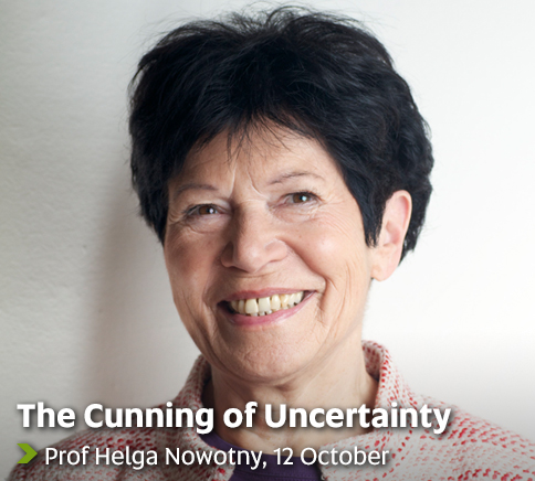 The Cunning of Uncertainty - Prof Helga Nowotny, 12 October
