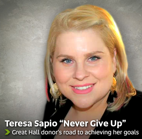 Teresa Sapio: Never Give Up - Great Hall donor's road to achieving her goals
