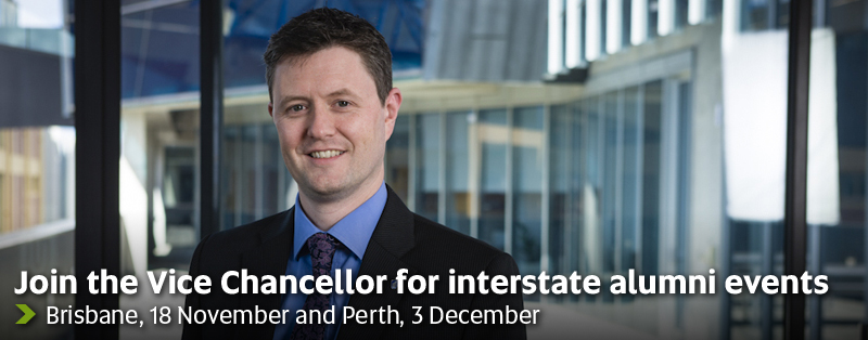 Join the Vice Chancellor for interstate alumni events - Brisbane, 18 November and Perth, 3 December
