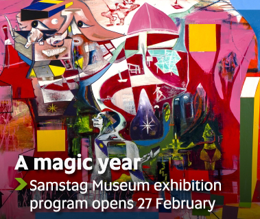 A magic year - Samstag Museum exhibition program opens 27 February