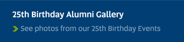 25th Birthday Alumni Gallery - See photos from our 25th Birthday Events