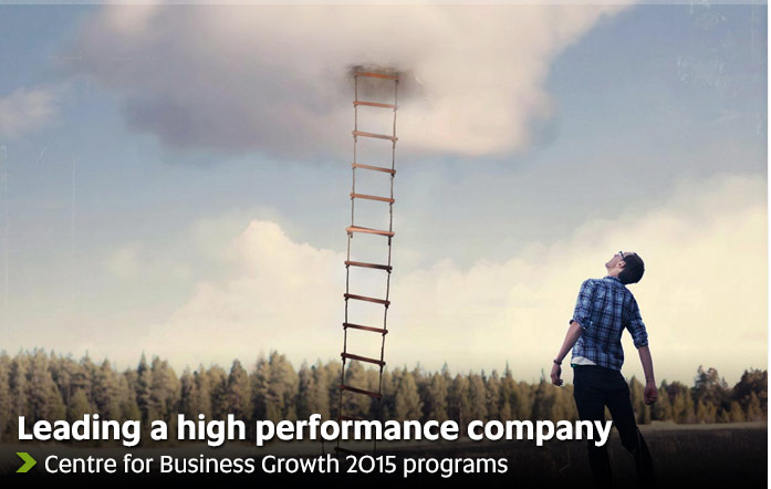 How to lead a high performance company - Centre for Business Growth 2015 programs