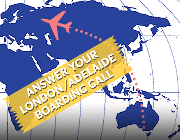 Answer your London/Adelaide boarding call