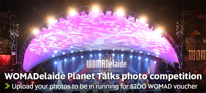 WOMADelaide Planet Talks photo competition - Upload your photos to be in the running for $200 WOMAD voucher