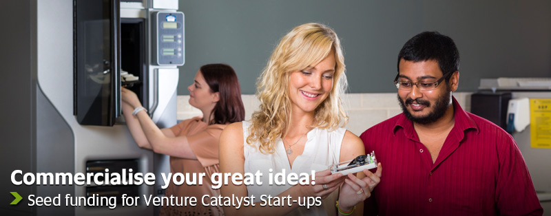 Commercialise your great idea! - Seed funding for Venture Catalyst Start-ups