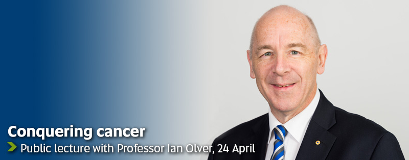 Conquering cancer - Public lecture with Professor Ian Olver, 24 April